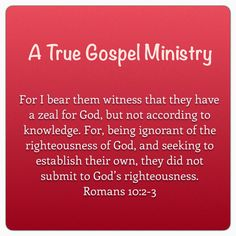 """Evening Scripture """"For I bear them witness that they have a zeal for God, but not according to knowledge. For, being ignorant of the righteousness of God, and seeking to establish their own, they did not submit to God's righteousness. For Christ is the end of the law for righteousness to everyone who believes."""" Romans 10:2-4 #eveningscripture #atruegospelministry #scripturequote #biblequote #quote #seekgod #godsword #godislove #gospel #jesus #jesussaves #teamjesus #LHBK #youthministry…"""