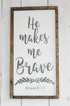 He Makes Me Brave 12x24 farmhouse sign from @simplysarahshop