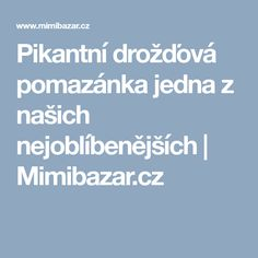 Pikantní drožďová pomazánka jedna z našich nejoblíbenějších | Mimibazar.cz Nasa