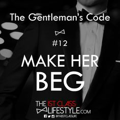 The Gentleman's Code #12: Make Her Beg - The1stClassLifestyle.com