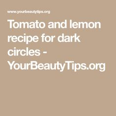 Tomato and lemon recipe for dark circles - YourBeautyTips.org