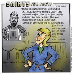 Saints Fun Facts for St. Lucy, a young Roman Catholic Martyr who died  in defense of the faith during the Diocletian persecution. Feastday Dec. 13