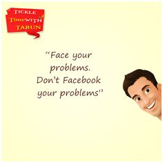 """""""Face your problems. Don't Facebook your problems"""" How many of you agree with this? Like, Comment & Share."""