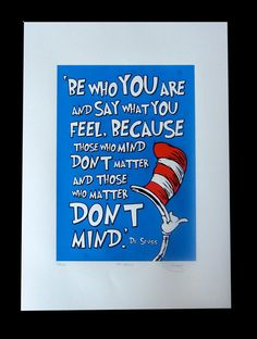 """Be who you are and say what you feel. Because those who mind don't matter and those who matter don't mind."" #DrSeuss #quote"
