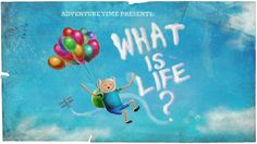 Adventure Time Title Card What is Life? Adventure Time Wiki, Adventure Time Episodes, Life Is An Adventure, What Time Is, What Is Life About, Marceline, Adventure Time Background, Art Of The Title, Pendleton Ward