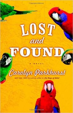 July 2016: Lost and Found: A Novel: Carolyn Parkhurst: 9780316156387: Amazon.com: Books