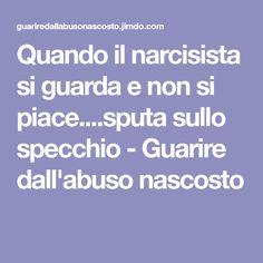 Quando il narcisista si guarda e non si piace....sputa sullo specchio - Guarire dall'abuso nascosto
