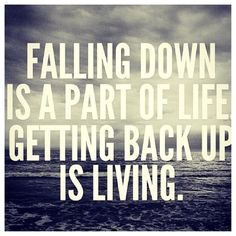 Always get Back up Stronger than you were Before.