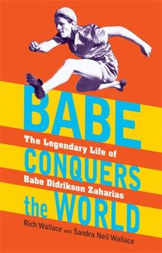 BABE CONQUERS THE WORLD by Rich Wallace: a bio of Babe Didrikson Zaharias