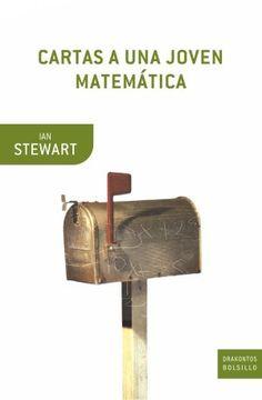Cartas a una joven matemática / Ian Stewart. -- Barcelona :      Crítica, D. L. 2006 Ver localización en la Biblioteca de la ULL: http://absysnetweb.bbtk.ull.es/cgi-bin/abnetopac01?TITN=348600