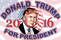 "Donald Trump for President 2016......THANK ""GOD"" FOR ""TRUMP""...I'M STILL VOTING FOR HIM .......VOTE PEOPLE............VOTE REPUBLICAN.....YOU'LL BE GLAD YOU DID."