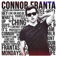 Connor franta...Lol I freaking love this guy
