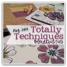 Learn how to use your Blendabilities with totally techniques class for August 2014 with http://www.handstampedstyle.com plus learn lots of FUN techniques for this product!