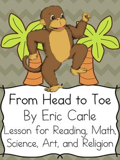 Eric Carle Lesson Plans for the book From Head to Toe.  Lessons for Reading, Art, Math, Science, Spanish and Religion.  Great for kindergarten, preschool, or even first grade.