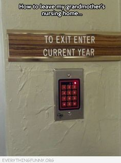 funny enter curren year to get out of nursing home