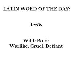 Latin word of the day: Ferōx - Wild; Unusual Words, Rare Words, Unique Words, New Words, Cool Words, Latin Quotes, Latin Phrases, Words Quotes, Life Quotes
