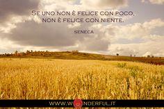 Se uno non è felice con poco, non è felice con niente. #Seneca #felicità #leadership
