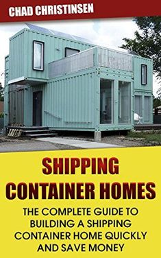 Shipping Container Homes: The Complete Guide to Building a Shipping Container Ho: (Shipping Container Home, build a container home, how to build a container . - Step by Step - Building Container Houses) , Shipping Container Homes: The Complete Guide to Shipping Container Buildings, Shipping Container Design, Cargo Container Homes, Building A Container Home, Storage Container Homes, Container House Plans, Container House Design, Shipping Containers, Container Architecture