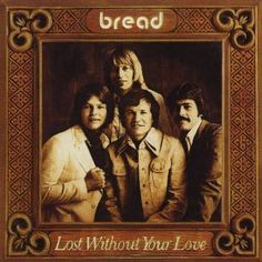 """Bread   I loved their music.  The song """"If"""" is one of the most beautiful ever.  Love David Gates' voice."""