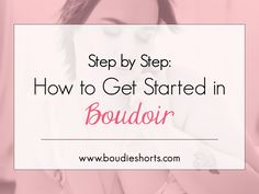 Step by Step How to Get Started in Boudoir | Boudie Shorts - photography education for boudoir photographers