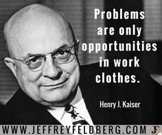 Henry Kaiser knows a thing or two about transforming problems into opportunity.    - Kaiser's company was one of the prime contractors in building to the Hoover Dam.  Kaiser also started healthcare giant Kaiser Permanente.  - Problems have most people run for cover.  It's the smart entrepreneur who knows better and looks to solve the problem.  - Still not bought in?  - Netflix.  Facebook.  Square.  Google.  Amazon.  - Each of these empires were born out of solving massive problems.  - Your…