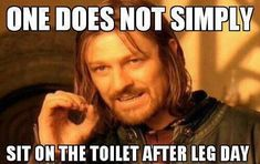 One does not simply, sit on the toilet after leg day memes workout exercise leg day workout memes exercise memes