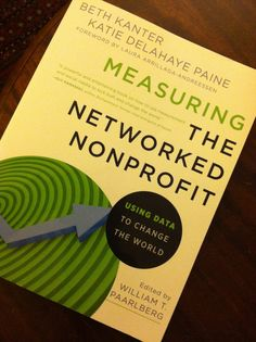 Measuring the networked nonprofit - the perfect resource to understand the what and how of measurement.