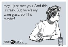 I would rather you fill my glass than call me maybe.