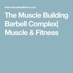 The Muscle Building Barbell Complex| Muscle & Fitness