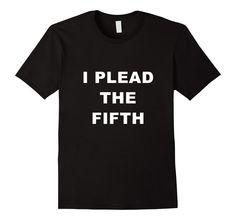 Fifth Amendment Shirt | Plead the Fifth | Funny Party Shirts #ipleadthe5th #ipleadthefifth #5thamendment #fifthamendment #billofrights