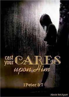 1 Peter 5:7 ~ He cares for you...