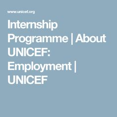 Internship Programme | About UNICEF: Employment | UNICEF