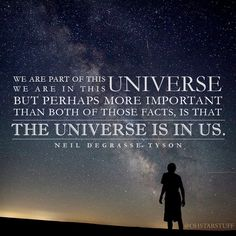 "Universe is in us, Neil Degrasse Tyson | Community Post: 21 Science Quotes That Make You Go ""Whoa"""