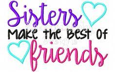 Sisters Make The Best Of Friends 5x7 - HoopMama Designs