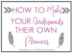 This website shows you how to put together a planner for your bridesmaids. As part of a wedding gift, make your bridesmaids their own planner, and include all your wedding dates in their planner. This website includes all the {Free Printables} needed!! Each planner costs only $3.99 each! A must read!!