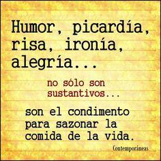 〽️ Humor, picardía, risa, ironía, alegría...no solo son sustantivos...son condimento para sazonar la comida de la vida.