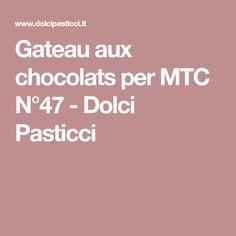 Gateau aux chocolats per MTC N°47 - Dolci Pasticci
