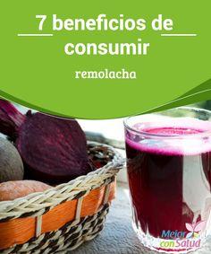 7 beneficios de consumir remolacha   Consumir remolacha te acerca al objetivo de obtener las vitaminas, minerales y compuestos orgánicos necesarios para el día a día.