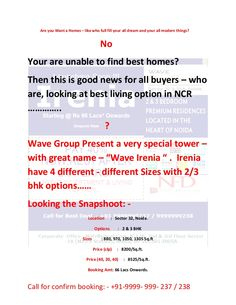 wave-irenia-sector-32-9999999238 by nfd1 via Slideshare After grand sucess Amore, Mirius, Eminence, Vasilia and Trucia, Wave city Center Launch the new residentail Tower - luxury 2/3 Bhk apartment with peaceful name - Wave Irenia. Wave Irenia Noida Offer 2/3 bedroom luxury air conditioned residences with four different options viz 880, 970, 1050 and 1305 sq.ft. http://www.waveirenia.com/