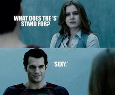 Henry Cavill : Man of Steel--oh yes.. S is for sexy.. Haha