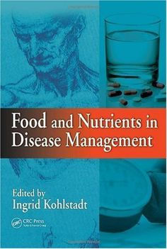 Food and Nutrients in Disease Management by Ingrid Kohlstadt. $103.94. 740 pages. Publisher: CRC Press; 1 edition (February 2, 2009)
