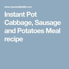 Instant Pot Cabbage, Sausage and Potatoes Meal recipe