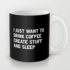 I just want to drink coffee create stuff and sleep Mug