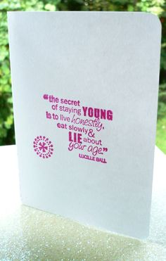 Birthday Quotables | Lucille Ball quote birthday card : Lucys secrets to staying young in ...