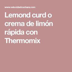 Lemond curd o crema de limón rápida con Thermomix