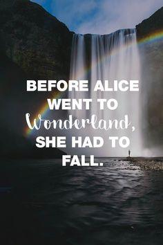 Also sie aufwachte, brach die Realität über sie ein und sie war anders als vorher, also hielt sie Stand! Visual Statements®️️️️️️️️️️️️️️ Before Alice went to wonderland. She hadt to fall. Sprüche/ Zitate/ Quotes/ Motivation/