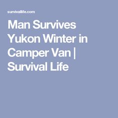 Man Survives Yukon Winter in Camper Van | Survival Life