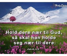 Hold dere nær til Gud, så skal han holde seg nær til dere. Dere, Holy Spirit, Management, Mountains, Nature, Travel, Bible Verses, Holy Ghost, Naturaleza