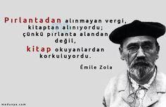 """""""Pırlantadan alınmayan vergi kitaplardan alınıyordu; çünkü pırlanta alandan değil, kitap okuyanlardan korkuluyordu.""""  Emile Zola"""