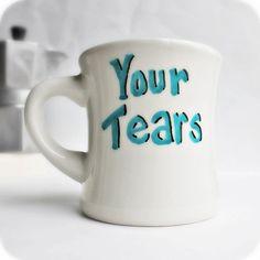 Funny Mug coffee tea cup diner mug Your Tears blue by KnotworkShop, $13.00
